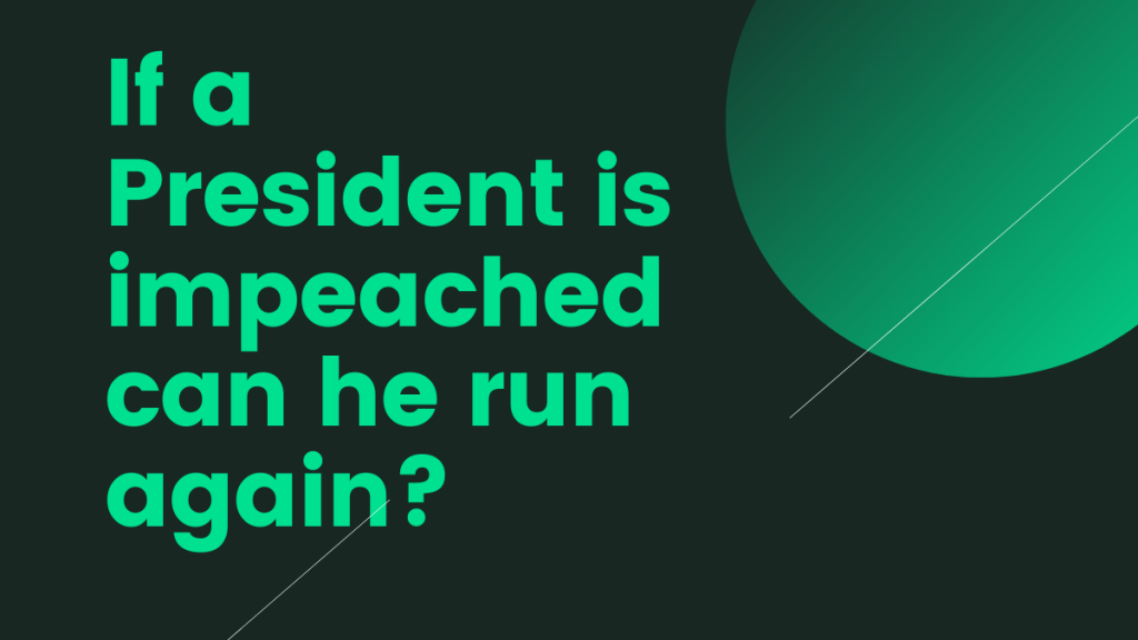 If a President is impeached can he run again?