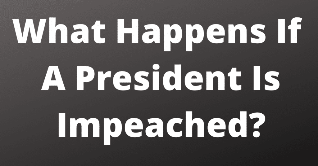 What Happens If A President Is Impeached ?