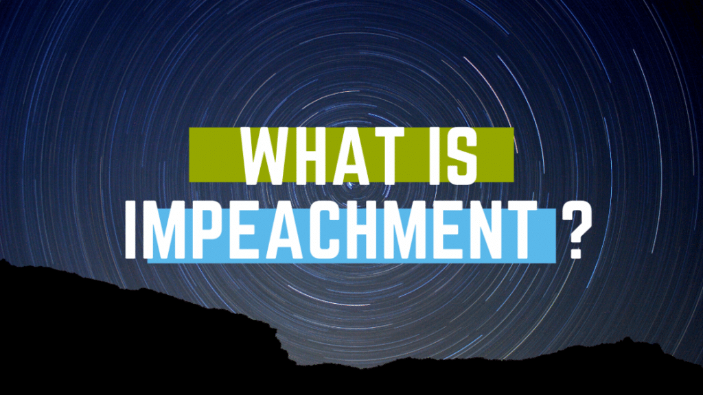 What Is Impeachment ?What Happens If A President Is Impeached ?