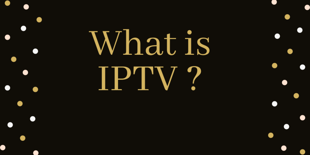 What Is IPTV ?| Best IPTV Providers