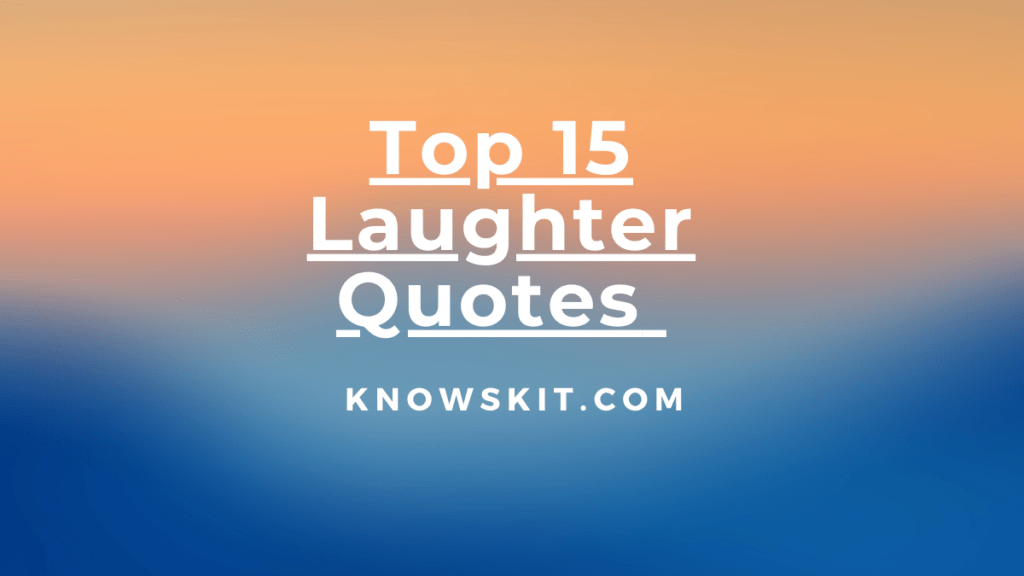 Top 15 laughter Quotes,laughter is the best medicine quote, laughter is the best medicine quotes, laughter quote, laughter quotes, love and laughter quotes, quote about laughter, quotes about joy and laughter
